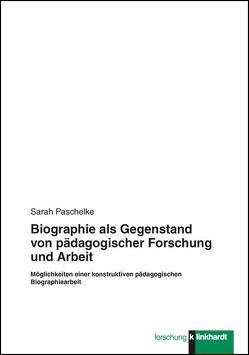 Biographie als Gegenstand von pädagogischer Forschung und Arbeit von Paschelke,  Sarah