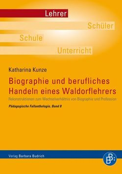Biographie und berufliches Handeln eines Waldorflehrers von Kunze,  Katharina