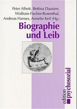 Biographie und Leib von Alheit,  Peter, Dausien,  Bettina, Fischer-Rosenthal,  Wolfram, Hanses,  Andreas, Keil,  Annelie