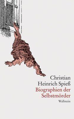 Biographien der Selbstmörder von Košenina,  Alexander, Spiess,  Christian H