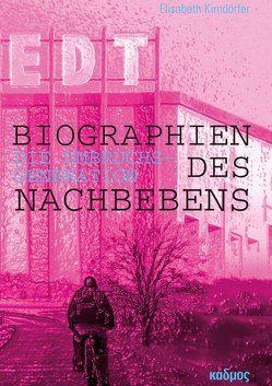 Biographien des Nachbebens: Die Umbruchsgeneration von Kirndörfer,  Elisabeth