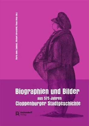 Biographien und Bilder aus 575 Jahren Cloppenburger Stadtgeschichte von Deux,  Klaus, Hirschfeld,  Michael, Zumholz,  Maria A