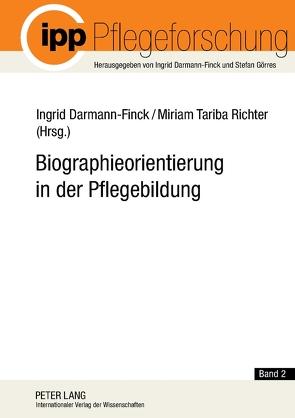 Biographieorientierung in der Pflegebildung von Darmann-Finck,  Ingrid, Richter,  Miriam Tariba