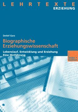 Biographische Erziehungswissenschaft von Garz,  Detlef
