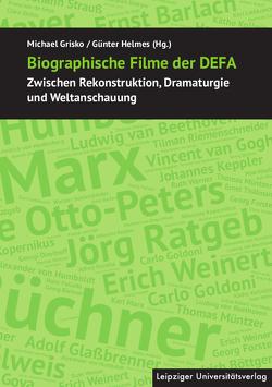 Biographische Filme der DEFA von Grisko,  Michael, Helmes,  Günter
