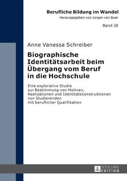 Biographische Identitätsarbeit beim Übergang vom Beruf in die Hochschule von Schreiber,  Anne Vanessa