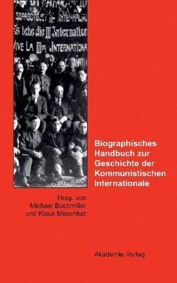 Biographisches Handbuch zur Geschichte der Kommunistischen Internationale von Buckmiller,  Michael, Meschkat,  Klaus