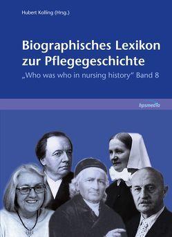 Biographisches Lexikon zur Pflegegeschichte. Band 8 von Kolling,  Hubert