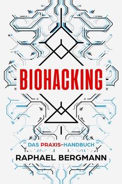 Biohacking von Bergmann,  Raphael