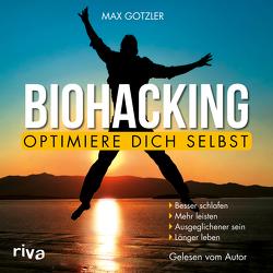 Biohacking – Optimiere dich selbst von Gotzler,  Max
