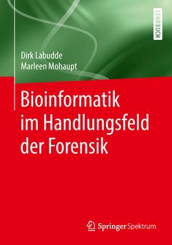 Bioinformatik im Handlungsfeld der Forensik von Labudde,  Dirk, Mohaupt,  Marleen