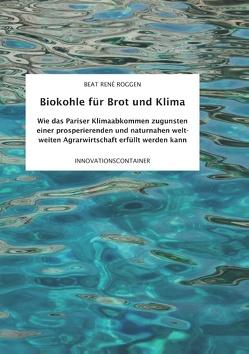 Biokohle für Brot und Klima von Roggen,  Beat René