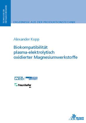 Biokompatibilität plasma-elektrolytisch oxidierter Magnesiumwerkstoffe von Kopp,  Alexander