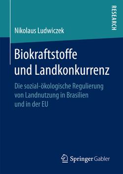 Biokraftstoffe und Landkonkurrenz von Ludwiczek,  Nikolaus
