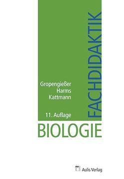 Biologie allgemein / Fachdidaktik Biologie von Bühs,  Roland, Gropengiesser,  Harald, Harms,  Ute, Kattmann,  Ulrich