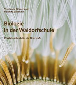 Biologie in der Waldorfschule von Wallmann,  Reinhard, Zimmermann,  Ylva-Maria