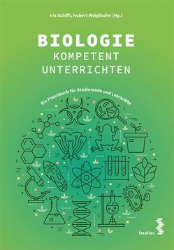Biologie kompetent unterrichten von Schiffl,  Iris, Weiglhofer,  Hubert