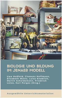 Biologie und Bildung im Jenaer Modell von Hoffmann,  Clemens, Hossfeld,  Uwe, Knoblich,  Luise, Lotze,  Friedrich, Porges,  Karl, Scheidemann,  Martin, Watts,  Elizabeth