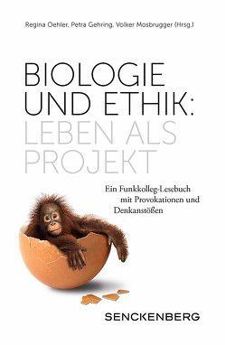 Biologie und Ethik: Leben als Projekt von Gehring,  Petra, Mosbrugger,  Volker, Oehler,  Regina