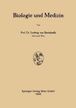 Biologie und Medizin von Bertalanffy,  Ludwig