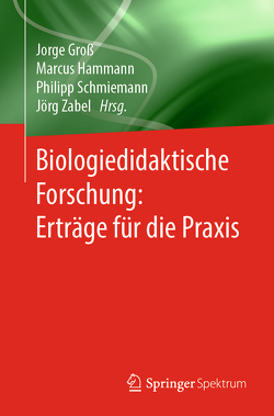 Biologiedidaktische Forschung: Erträge für die Praxis von Groß,  Jorge, Hammann,  Marcus, Schmiemann,  Philipp, Zabel,  Jörg