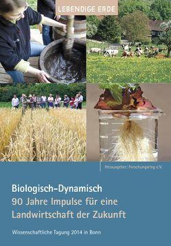 Biologisch-Dynamisch. 90 Jahre Impulse für eine Landwirtschaft der Zukunft