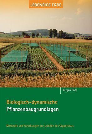 Biologisch-dynamische Pflanzenbaugrundlagen von Fritz,  Jürgen
