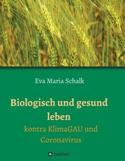 Biologisch und gesund leben von Schalk,  Eva Maria