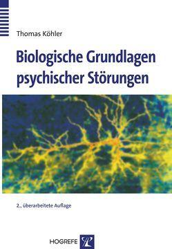 Biologische Grundlagen psychischer Störungen von Köhler,  Thomas