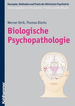 Biologische Psychopathologie von Dierks,  Thomas, Falkai,  Peter, Gaebel,  Wolfgang, Rössler,  Wulf, Strik,  Werner K.