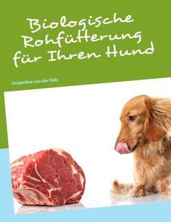 Biologische Rohfütterung für Ihren Hund von Höh,  Jacqueline von der