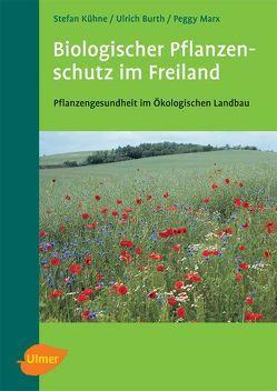 Biologischer Pflanzenschutz im Freiland von Burth,  Ulrich, Kühne,  Stefan, Marx,  Peggy