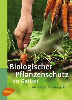 Biologischer Pflanzenschutz im Garten von Henggeler,  Silvia, Schmid,  Otto
