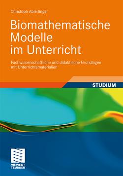Biomathematische Modelle im Unterricht von Ableitinger,  Christoph