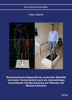 Biomechanische Diagnostik der posturalen Stabilität und deren Trainierbarkeit durch ein mehrwöchiges kontrolliertes Vibrationstraining bei Patienten mit Morbus Parkinson von Gaßner,  Heiko