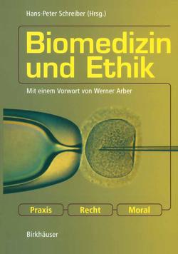 Biomedizin und Ethik von Arber,  Werner, Schreiber,  Hans-Peter
