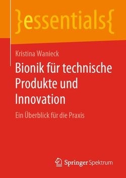 Bionik für technische Produkte und Innovation von Wanieck,  Kristina