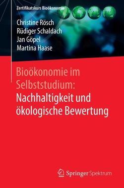 Bioökonomie im Selbststudium: Nachhaltigkeit und ökologische Bewertung von Göpel,  Jan, Rösch,  Christine, Schaldach,  Rüdiger