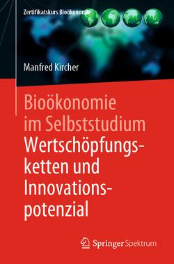 Bioökonomie im Selbststudium: Wertschöpfungsketten und Innovationspotenzial von Kircher,  Manfred