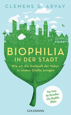 Biophilia in der Stadt von Arvay,  Clemens G., Hüther,  Gerald