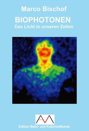 Biophotonen Das Licht in unseren Zellen von Bischof,  Marco, Mascha,  Andreas