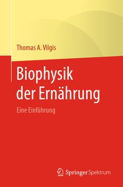 Biophysik der Ernährung von Biesalski,  Hans Konrad, Vilgis,  Thomas A.