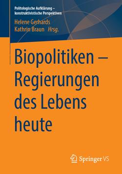Biopolitiken – Regierungen des Lebens heute von Braun,  Kathrin, Gerhards,  Helene
