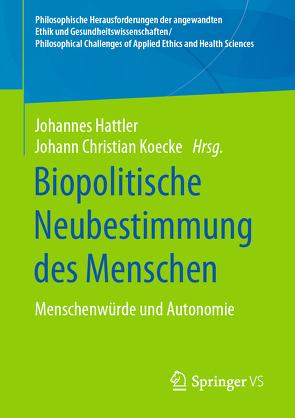 Biopolitische Neubestimmung des Menschen von Hattler,  Johannes, Koecke,  Johann Christian
