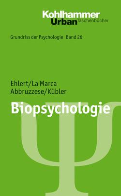 Biopsychologie von Abbruzzese,  Elvira, Ehlert,  Ulrike, Kübler,  Ulrike, La Marca,  Roberto, Leplow,  Bernd, von Salisch,  Maria