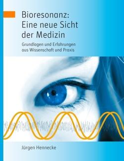 Bioresonanz: Eine neue Sicht der Medizin von Hennecke,  Jürgen