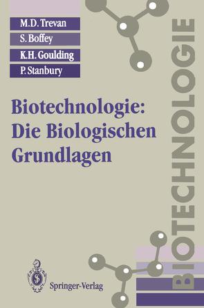 Biotechnologie: Die Biologischen Grundlagen von Boffey,  S., Goulding,  K.H., Jung,  B., Stanbury,  P., Trevan,  M.D.