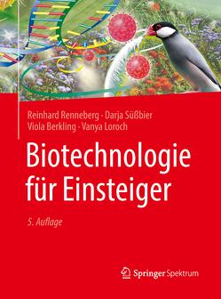 Biotechnologie für Einsteiger von Berkling,  Viola, Loroch,  Vanya, Renneberg,  Reinhard, Süßbier,  Darja