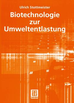 Biotechnologie zur Umweltentlastung von Stottmeister,  Ulrich