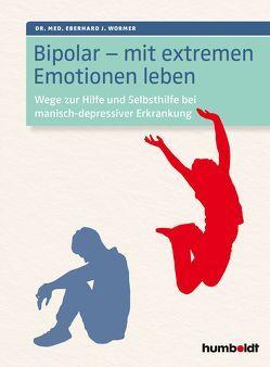 Bipolar – mit extremen Emotionen leben von Wormer,  Dr. Eberhard J.